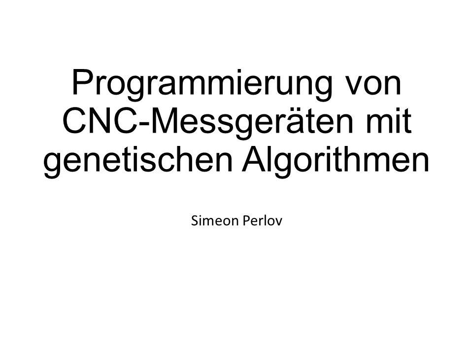 Programmierung von CNC-Messgeräten mit genetischen Algorithmen Simeon Perlov