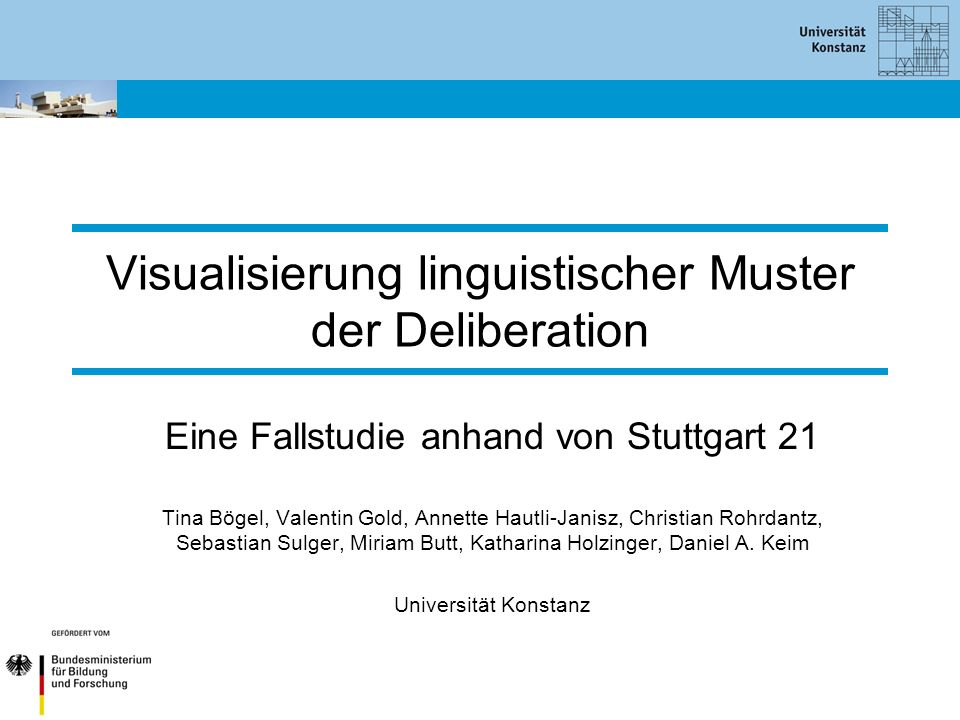Visualisierung linguistischer Muster der Deliberation Eine Fallstudie anhand von Stuttgart 21 Tina Bögel, Valentin Gold, Annette Hautli-Janisz, Christ