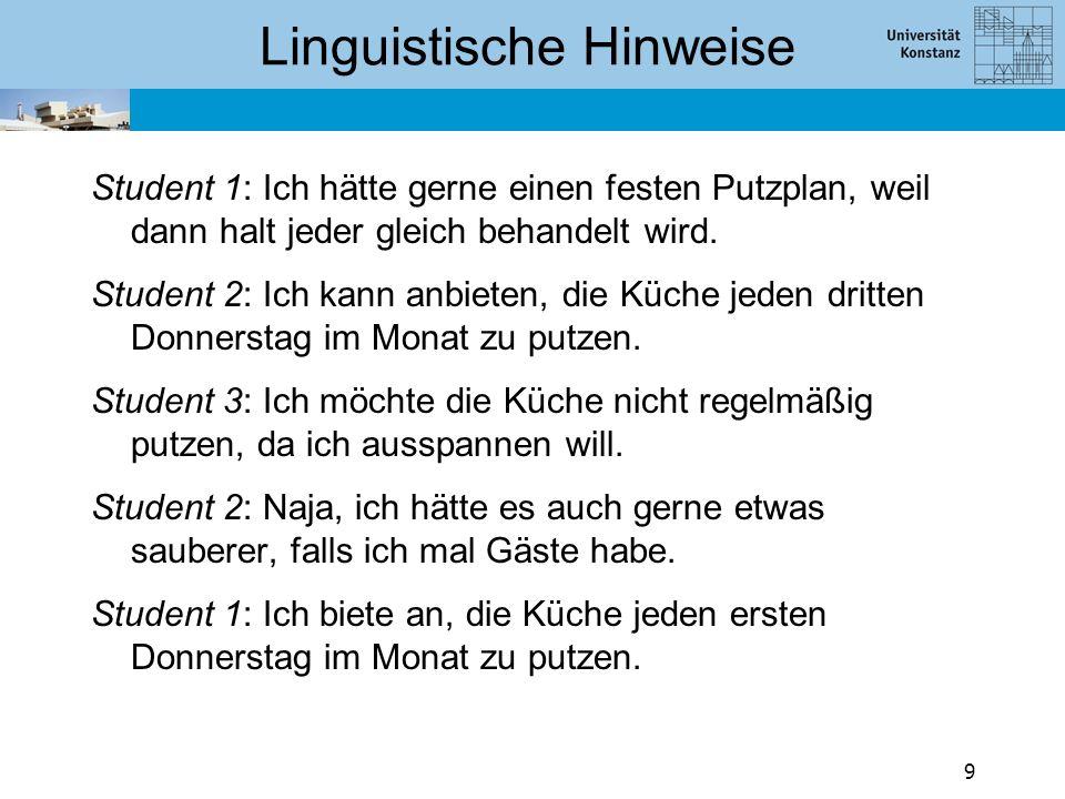Linguistische Hinweise Student 1: Ich hätte gerne einen festen Putzplan, weil dann halt jeder gleich behandelt wird.