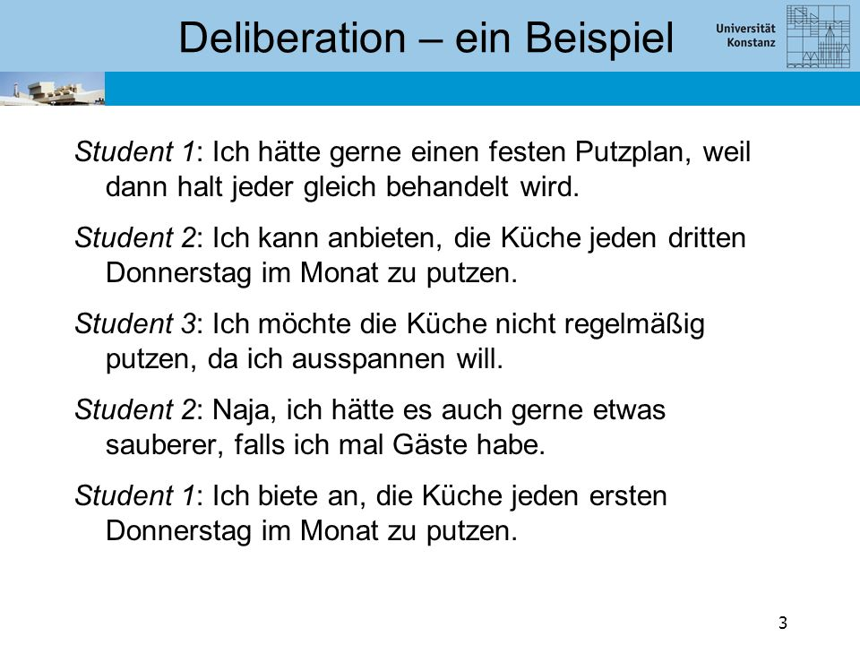Deliberation – ein Beispiel Student 1: Ich hätte gerne einen festen Putzplan, weil dann halt jeder gleich behandelt wird.