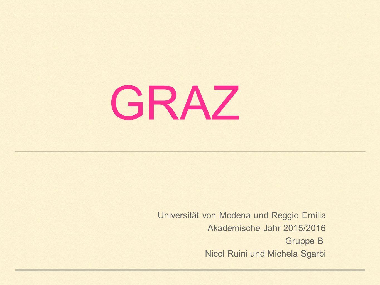 GRAZ Universität von Modena und Reggio Emilia Akademische Jahr 2015/2016 Gruppe B Nicol Ruini und Michela Sgarbi