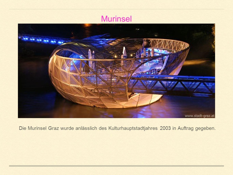 Murinsel Die Murinsel Graz wurde anlässlich des Kulturhauptstadtjahres 2003 in Auftrag gegeben.