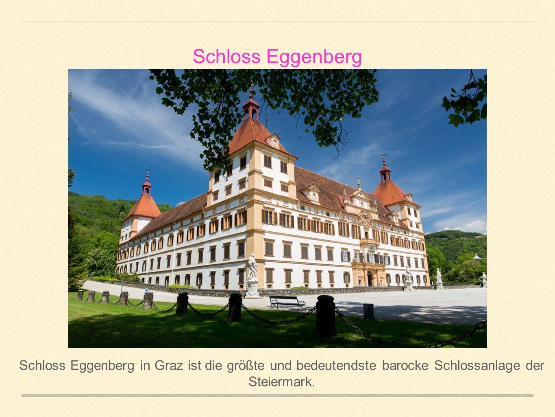 Schloss Eggenberg Schloss Eggenberg in Graz ist die größte und bedeutendste barocke Schlossanlage der Steiermark.