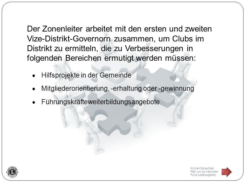 Der Zonenleiter arbeitet mit den ersten und zweiten Vize-Distrikt-Governorn zusammen, um Clubs im Distrikt zu ermitteln, die zu Verbesserungen in folg