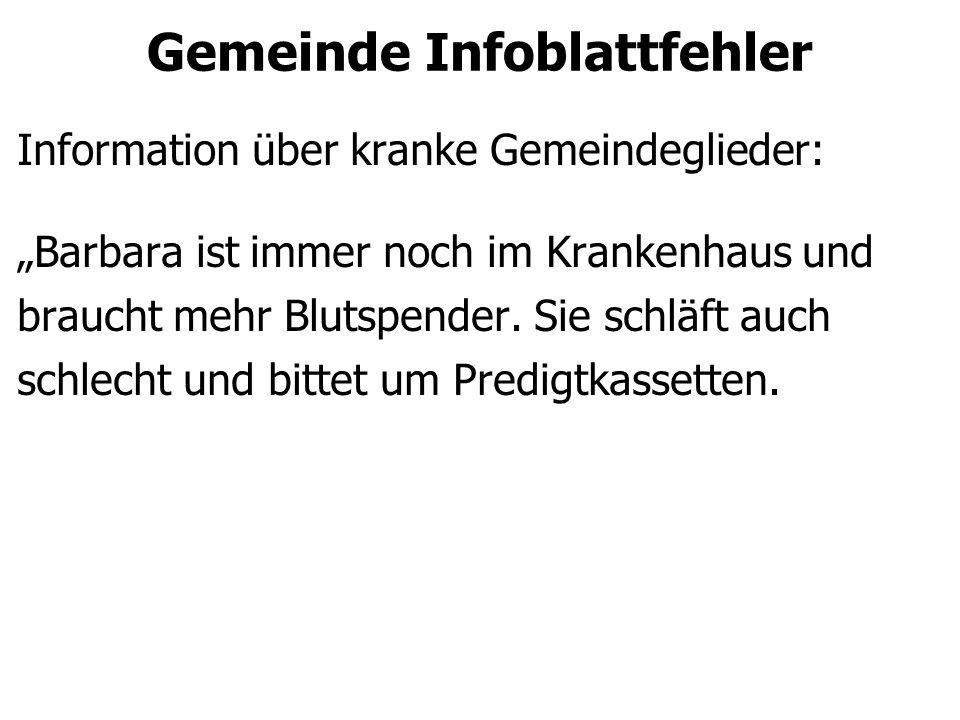 """Gemeinde Infoblattfehler Information über kranke Gemeindeglieder: """"Barbara ist immer noch im Krankenhaus und braucht mehr Blutspender. Sie schläft auc"""