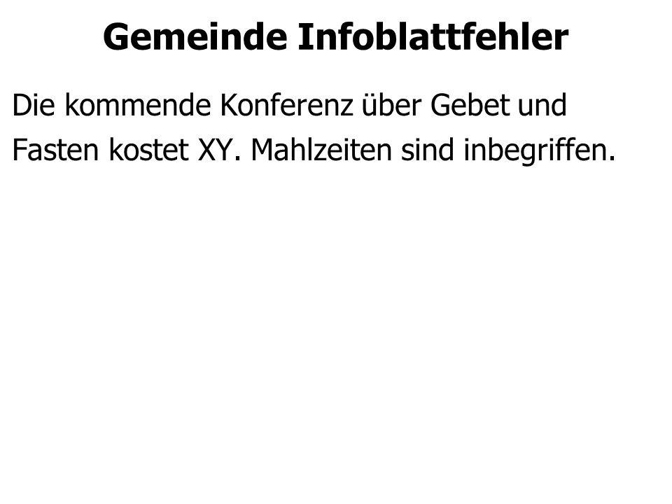 Gemeinde Infoblattfehler Die kommende Konferenz über Gebet und Fasten kostet XY. Mahlzeiten sind inbegriffen.
