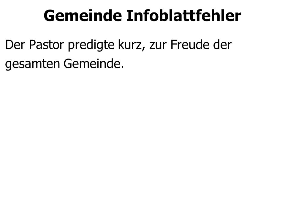 Gemeinde Infoblattfehler Der Pastor predigte kurz, zur Freude der gesamten Gemeinde.