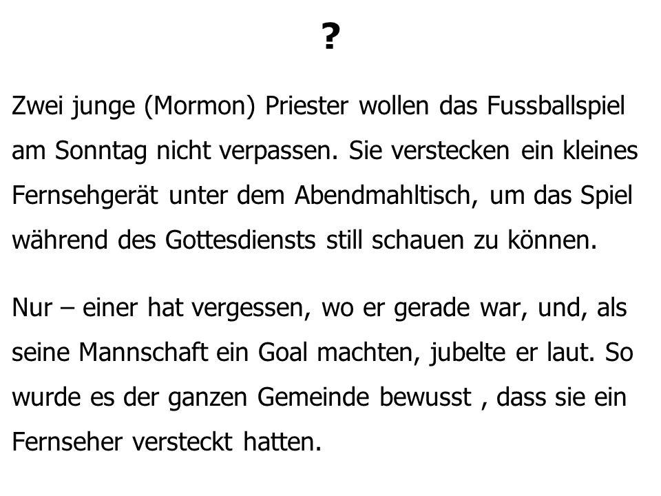 ? Zwei junge (Mormon) Priester wollen das Fussballspiel am Sonntag nicht verpassen. Sie verstecken ein kleines Fernsehgerät unter dem Abendmahltisch,