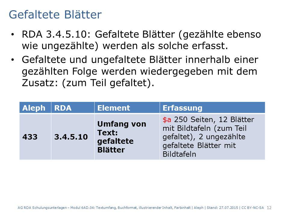 Gefaltete Blätter RDA 3.4.5.10: Gefaltete Blätter (gezählte ebenso wie ungezählte) werden als solche erfasst. Gefaltete und ungefaltete Blätter innerh