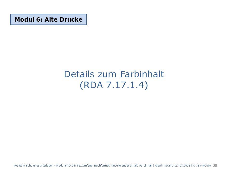 Details zum Farbinhalt (RDA 7.17.1.4) Modul 6: Alte Drucke 25 AG RDA Schulungsunterlagen – Modul 6AD.04: Textumfang, Buchformat, illustrierender Inhal