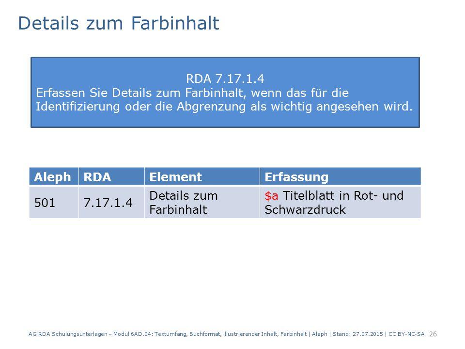 Details zum Farbinhalt AG RDA Schulungsunterlagen – Modul 6AD.04: Textumfang, Buchformat, illustrierender Inhalt, Farbinhalt | Aleph | Stand: 27.07.20