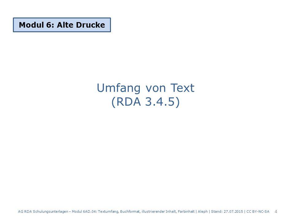 Umfang von Text (RDA 3.4.5) Modul 6: Alte Drucke 4 AG RDA Schulungsunterlagen – Modul 6AD.04: Textumfang, Buchformat, illustrierender Inhalt, Farbinha