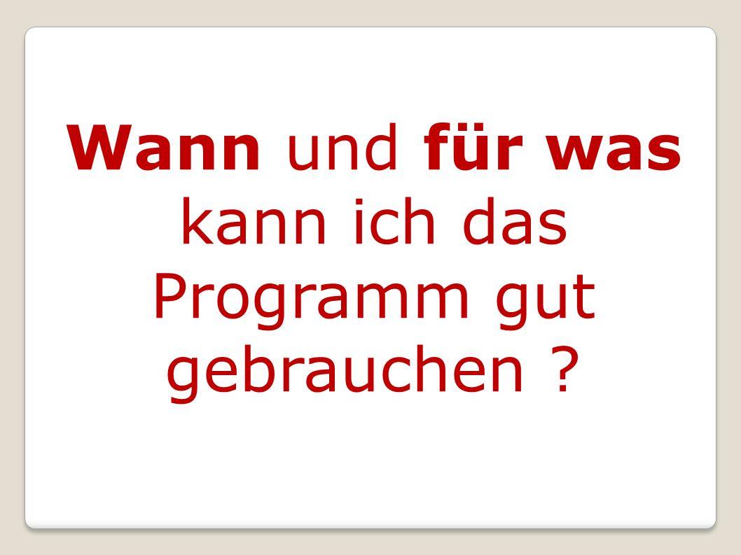 Wann und für was kann ich das Programm gut gebrauchen ?