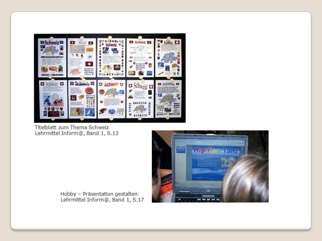 Titelblatt zum Thema Schweiz Lehrmittel Inform@, Band 1, S.13 Hobby – Präsentation gestalten Lehrmittel Inform@, Band 1, S.17