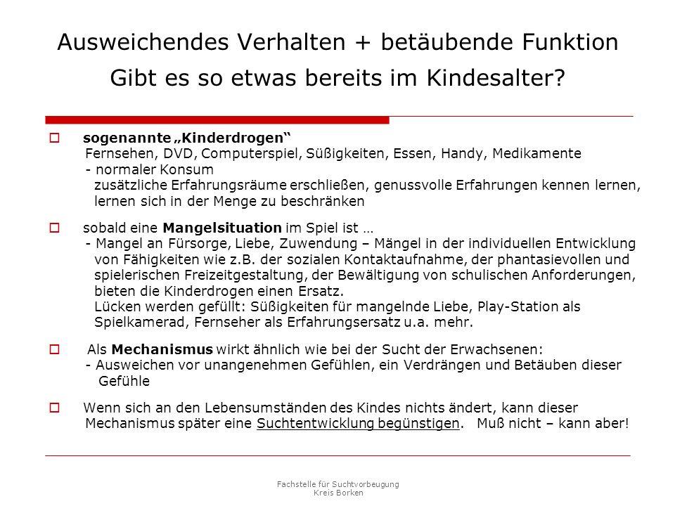 Fachstelle für Suchtvorbeugung Kreis Borken Ausweichendes Verhalten + betäubende Funktion Gibt es so etwas bereits im Kindesalter.