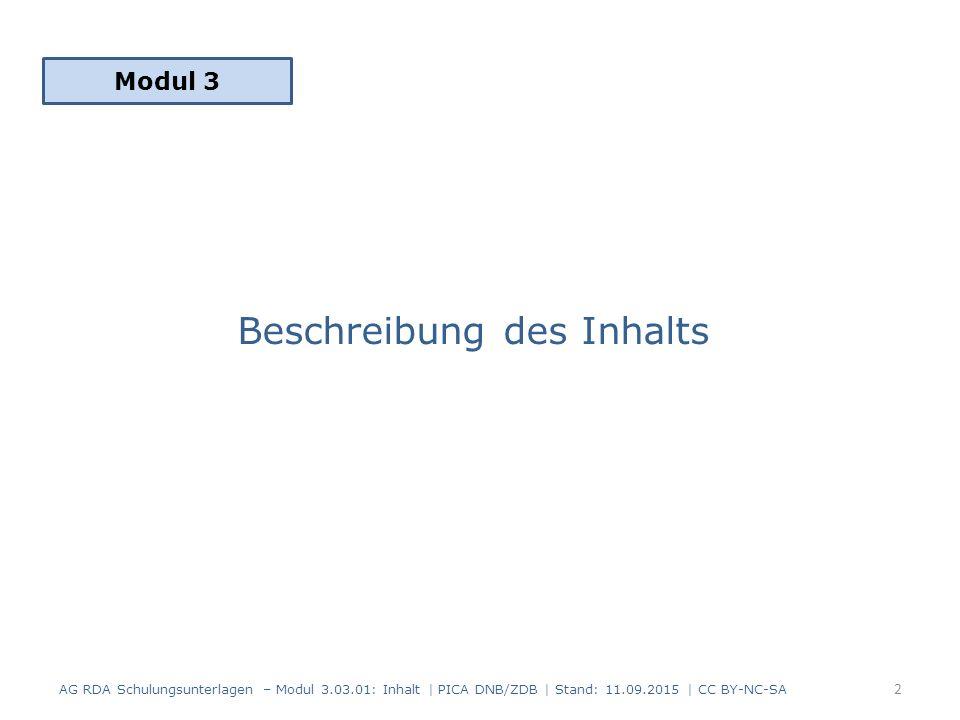 Beschreibung des Inhalts Modul 3 AG RDA Schulungsunterlagen – Modul 3.03.01: Inhalt | PICA DNB/ZDB | Stand: 11.09.2015 | CC BY-NC-SA 2