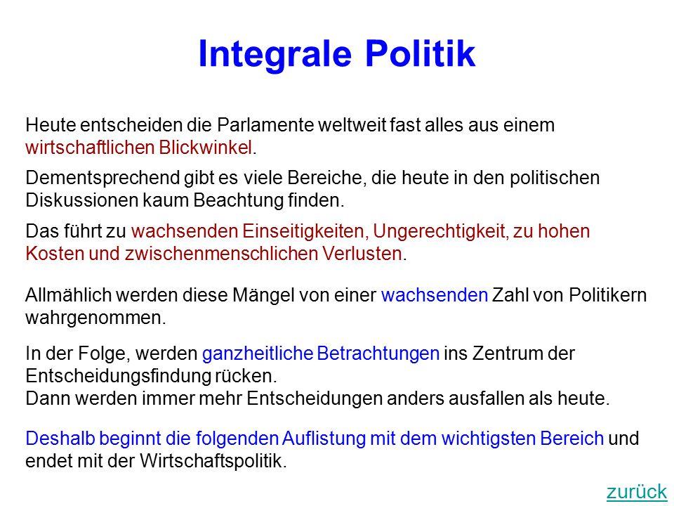 Integrale Politik Das führt zu wachsenden Einseitigkeiten, Ungerechtigkeit, zu hohen Kosten und zwischenmenschlichen Verlusten.