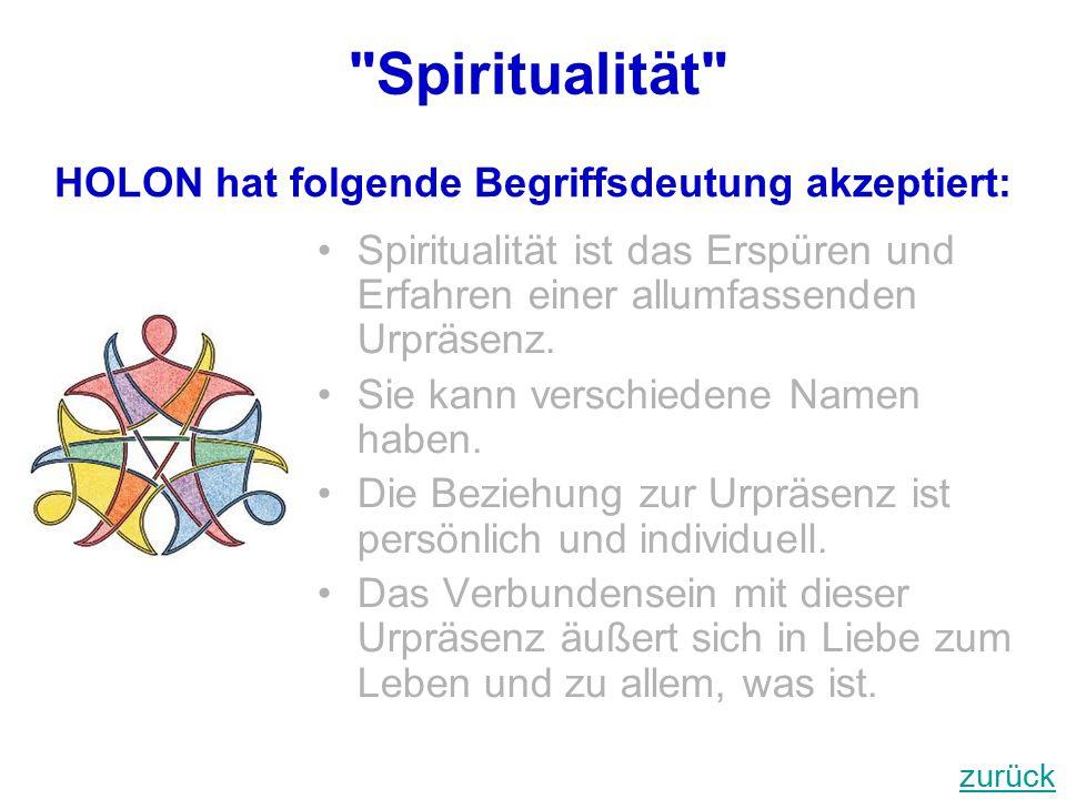 Spiritualität Spiritualität ist das Erspüren und Erfahren einer allumfassenden Urpräsenz.