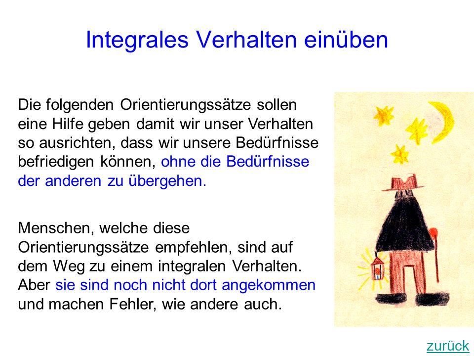 Integrales Verhalten einüben Die folgenden Orientierungssätze sollen eine Hilfe geben damit wir unser Verhalten so ausrichten, dass wir unsere Bedürfn