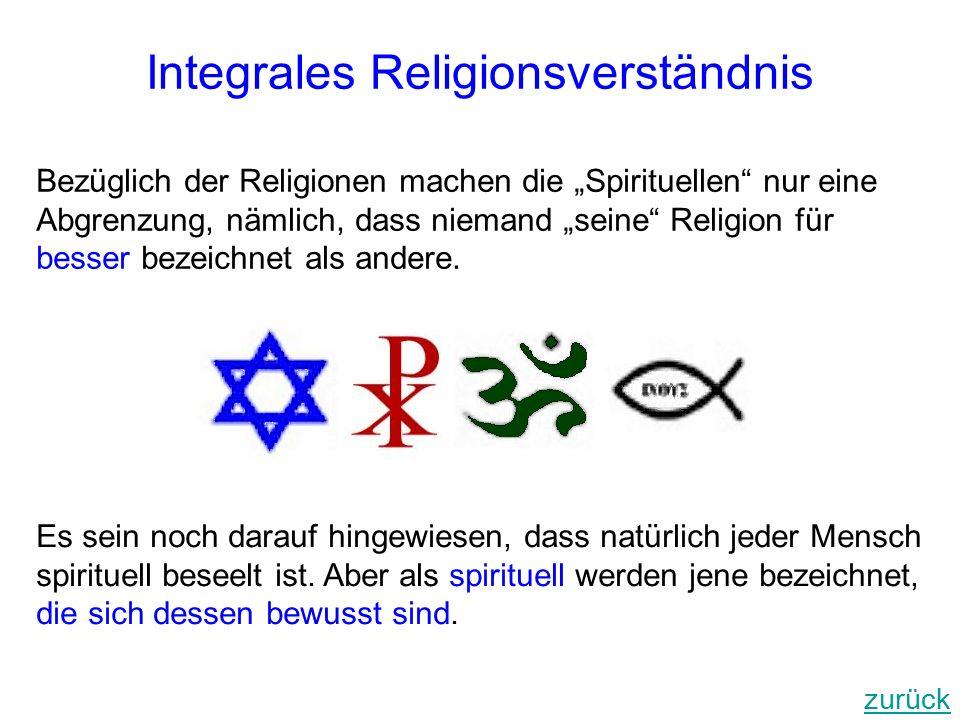 """Integrales Religionsverständnis Bezüglich der Religionen machen die """"Spirituellen nur eine Abgrenzung, nämlich, dass niemand """"seine Religion für besser bezeichnet als andere."""