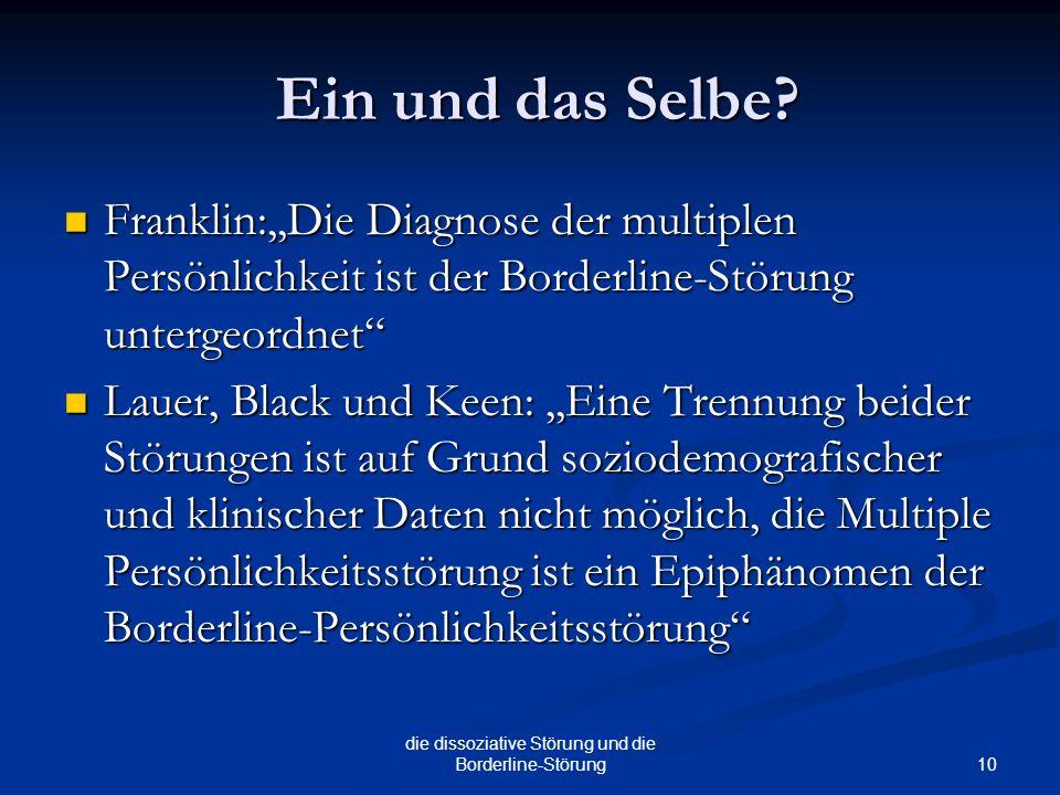 10 die dissoziative Störung und die Borderline-Störung Ein und das Selbe.