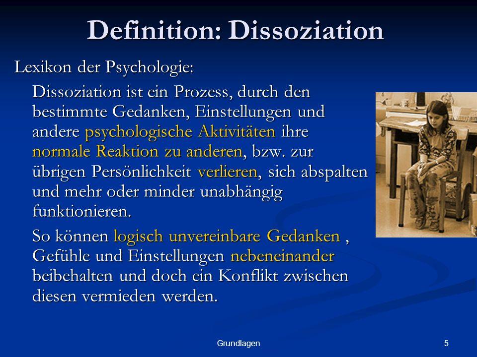 5Grundlagen Definition: Dissoziation Lexikon der Psychologie: Dissoziation ist ein Prozess, durch den bestimmte Gedanken, Einstellungen und andere psychologische Aktivitäten ihre normale Reaktion zu anderen, bzw.