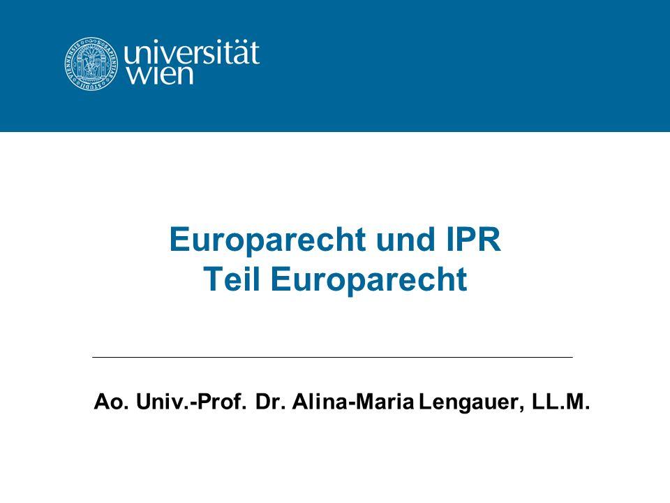Europarecht und IPR Teil Europarecht Ao. Univ.-Prof. Dr. Alina-Maria Lengauer, LL.M.