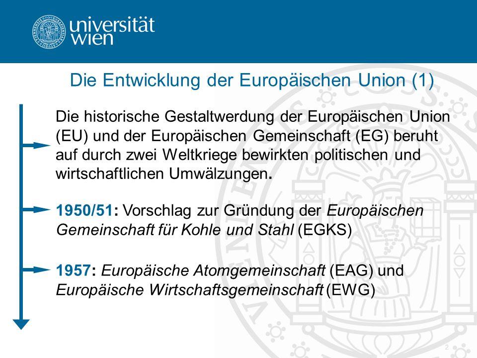 2 Die Entwicklung der Europäischen Union (1) Die historische Gestaltwerdung der Europäischen Union (EU) und der Europäischen Gemeinschaft (EG) beruht auf durch zwei Weltkriege bewirkten politischen und wirtschaftlichen Umwälzungen.