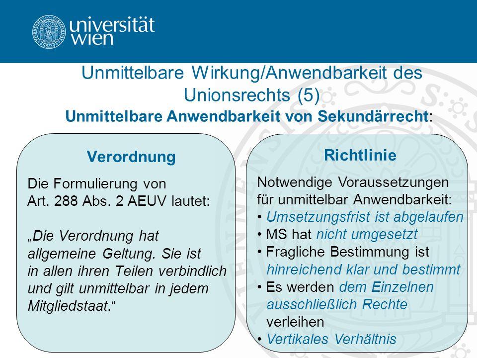 21 Unmittelbare Anwendbarkeit von Sekundärrecht: Unmittelbare Wirkung/Anwendbarkeit des Unionsrechts (5) Verordnung Die Formulierung von Art. 288 Abs.