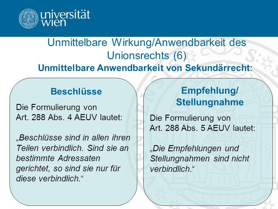 22 Unmittelbare Anwendbarkeit von Sekundärrecht: Unmittelbare Wirkung/Anwendbarkeit des Unionsrechts (6) Beschlüsse Die Formulierung von Art. 288 Abs.