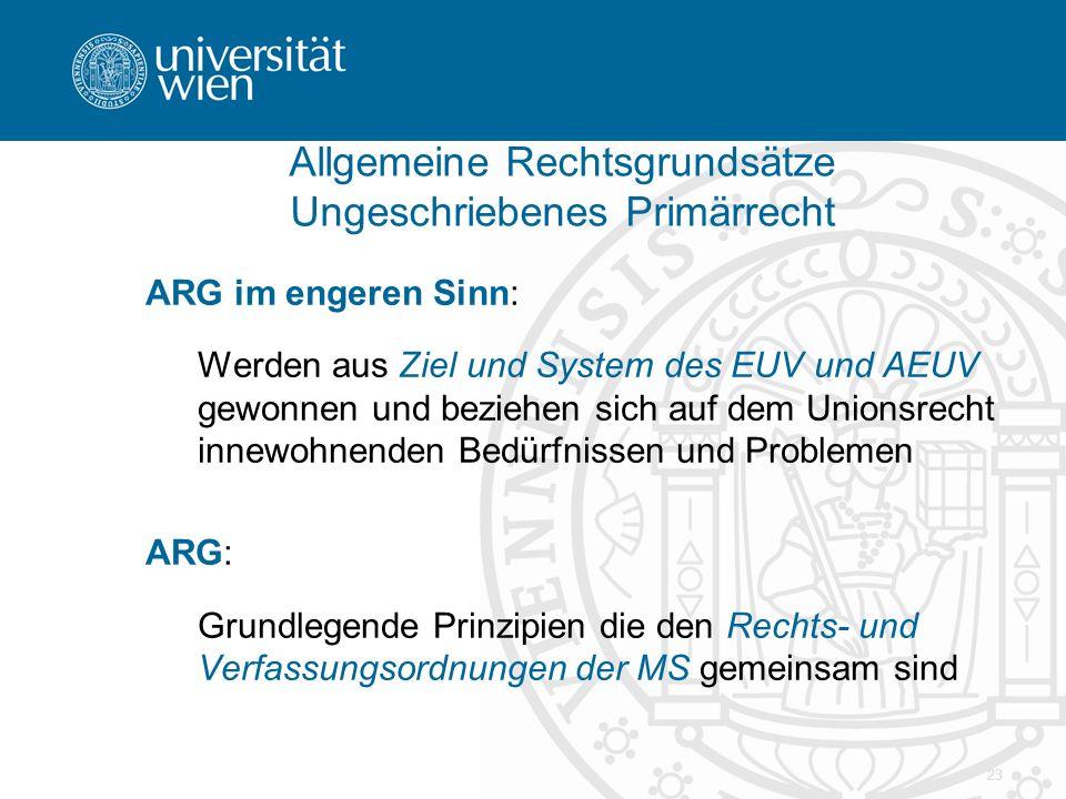 23 ARG im engeren Sinn: Werden aus Ziel und System des EUV und AEUV gewonnen und beziehen sich auf dem Unionsrecht innewohnenden Bedürfnissen und Prob