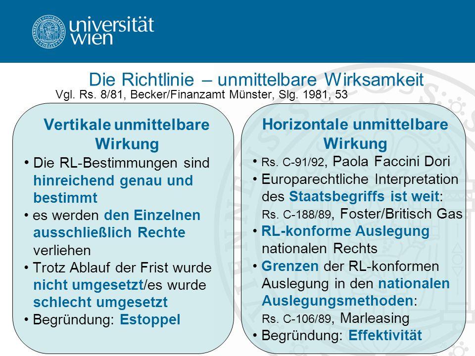 26 Vgl. Rs. 8/81, Becker/Finanzamt Münster, Slg. 1981, 53 Die Richtlinie – unmittelbare Wirksamkeit Vertikale unmittelbare Wirkung Die RL-Bestimmungen