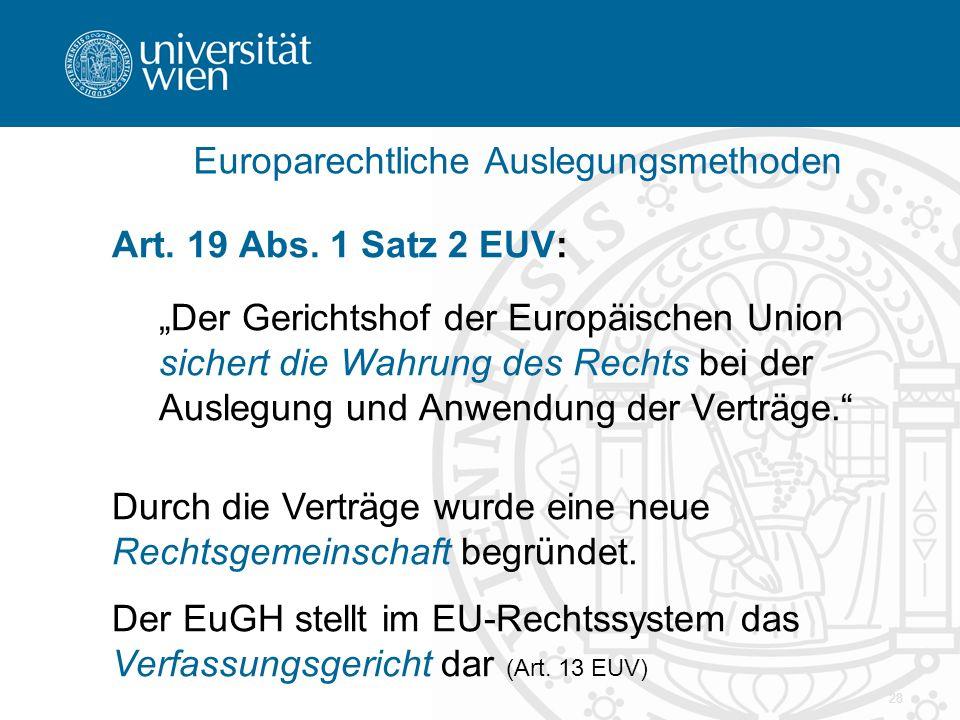 """28 Europarechtliche Auslegungsmethoden Art. 19 Abs. 1 Satz 2 EUV: """"Der Gerichtshof der Europäischen Union sichert die Wahrung des Rechts bei der Ausle"""