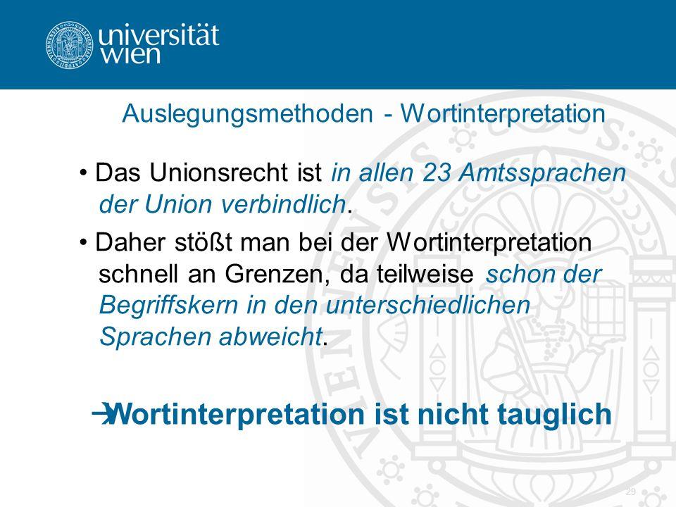 29 Das Unionsrecht ist in allen 23 Amtssprachen der Union verbindlich. Daher stößt man bei der Wortinterpretation schnell an Grenzen, da teilweise sch