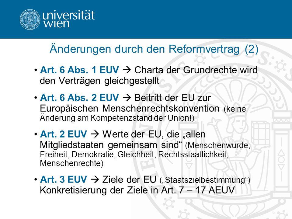 6 Änderungen durch den Reformvertrag (2) Art. 6 Abs. 1 EUV  Charta der Grundrechte wird den Verträgen gleichgestellt Art. 6 Abs. 2 EUV  Beitritt der