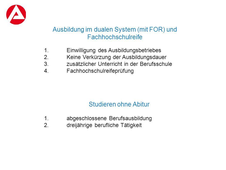 Ausbildung im dualen System (mit FOR) und Fachhochschulreife 1.Einwilligung des Ausbildungsbetriebes 2.Keine Verkürzung der Ausbildungsdauer 3.zusätzl