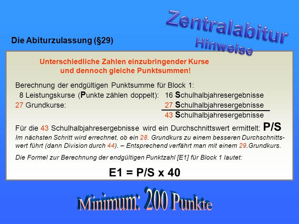 Die Abiturzulassung (§29) Unterschiedliche Zahlen einzubringender Kurse und dennoch gleiche Punktsummen! Berechnung der endgültigen Punktsumme für Blo