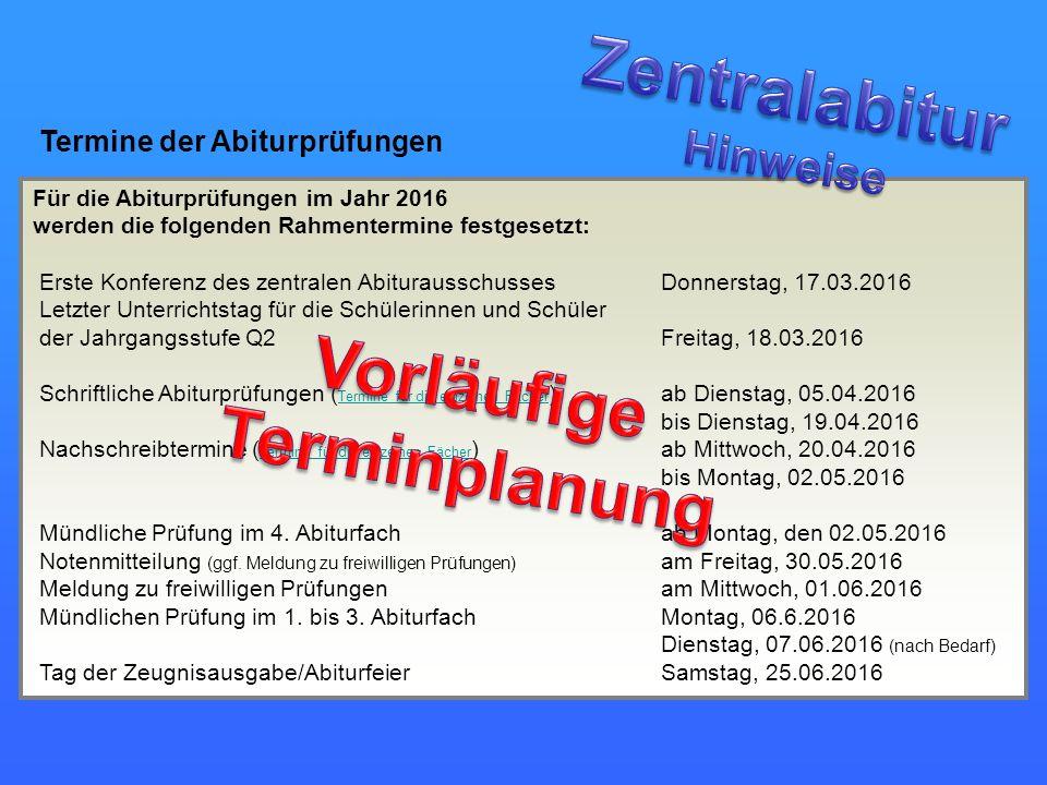 Termine der Abiturprüfungen Für die Abiturprüfungen im Jahr 2016 werden die folgenden Rahmentermine festgesetzt: Erste Konferenz des zentralen Abitura