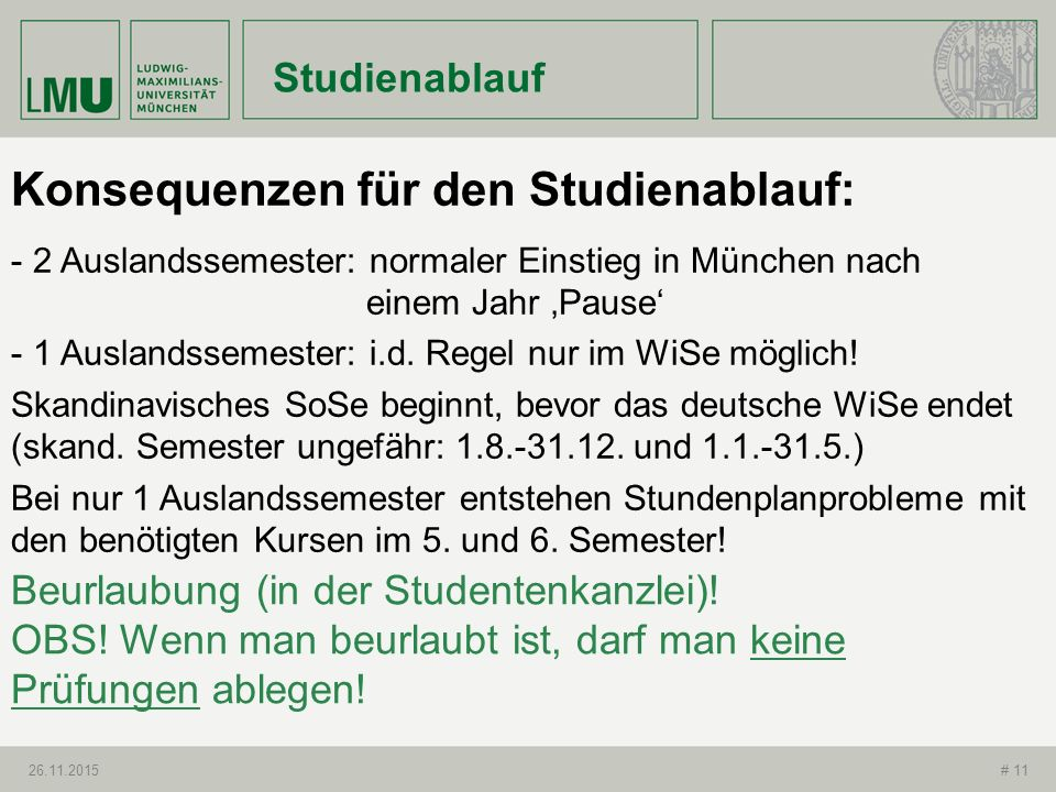 26.11.2015# 11 Konsequenzen für den Studienablauf: - 2 Auslandssemester: normaler Einstieg in München nach einem Jahr 'Pause' - 1 Auslandssemester: i.