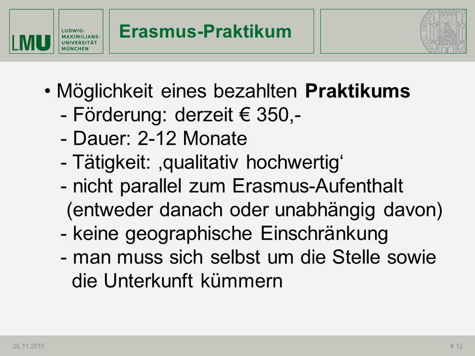 Erasmus-Praktikum 26.11.2015# 12 Möglichkeit eines bezahlten Praktikums - Förderung: derzeit € 350,- - Dauer: 2-12 Monate - Tätigkeit: 'qualitativ hoc