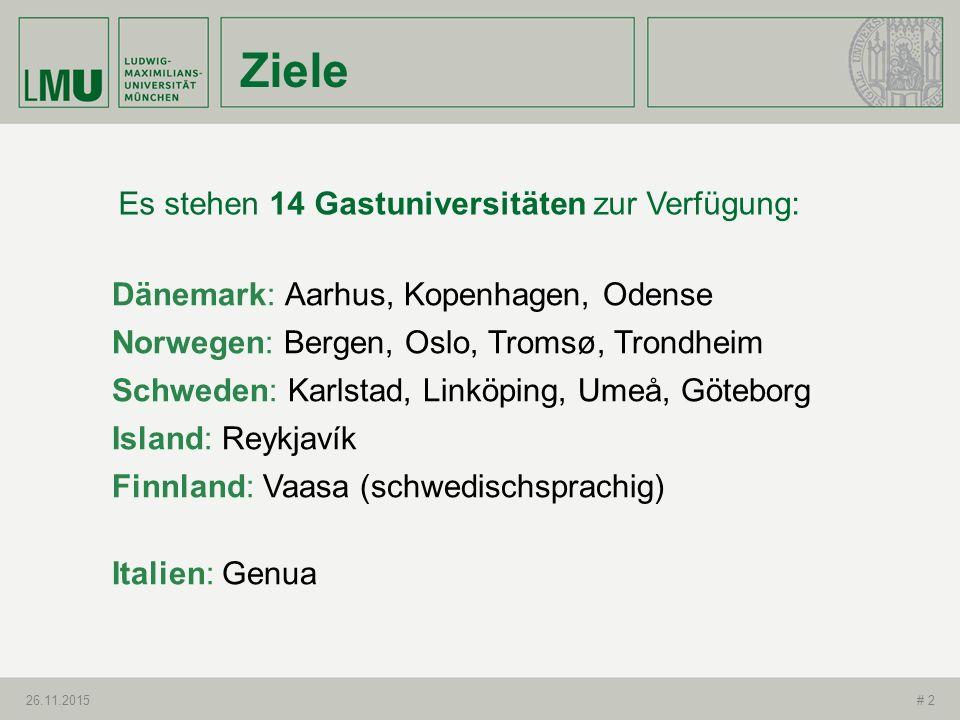 Ziele 26.11.2015# 2 Es stehen 14 Gastuniversitäten zur Verfügung: Dänemark: Aarhus, Kopenhagen, Odense Norwegen: Bergen, Oslo, Tromsø, Trondheim Schwe