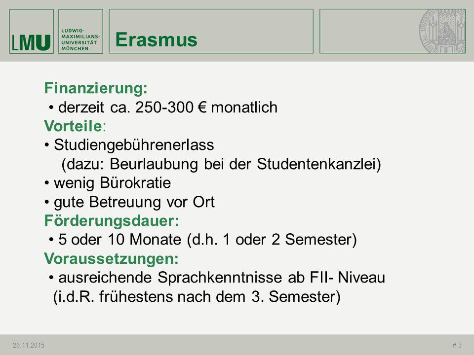 Erasmus 26.11.2015# 3 Finanzierung: derzeit ca. 250-300 € monatlich Vorteile: Studiengebührenerlass (dazu: Beurlaubung bei der Studentenkanzlei) wenig
