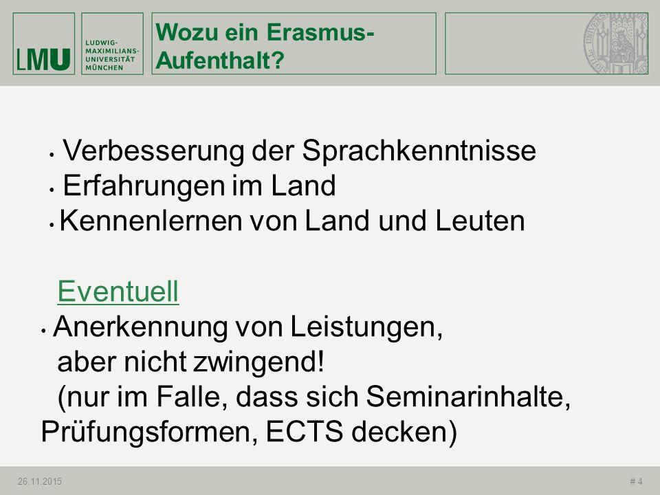 Wozu ein Erasmus- Aufenthalt? 26.11.2015# 4 Verbesserung der Sprachkenntnisse Erfahrungen im Land Kennenlernen von Land und Leuten Eventuell Anerkennu