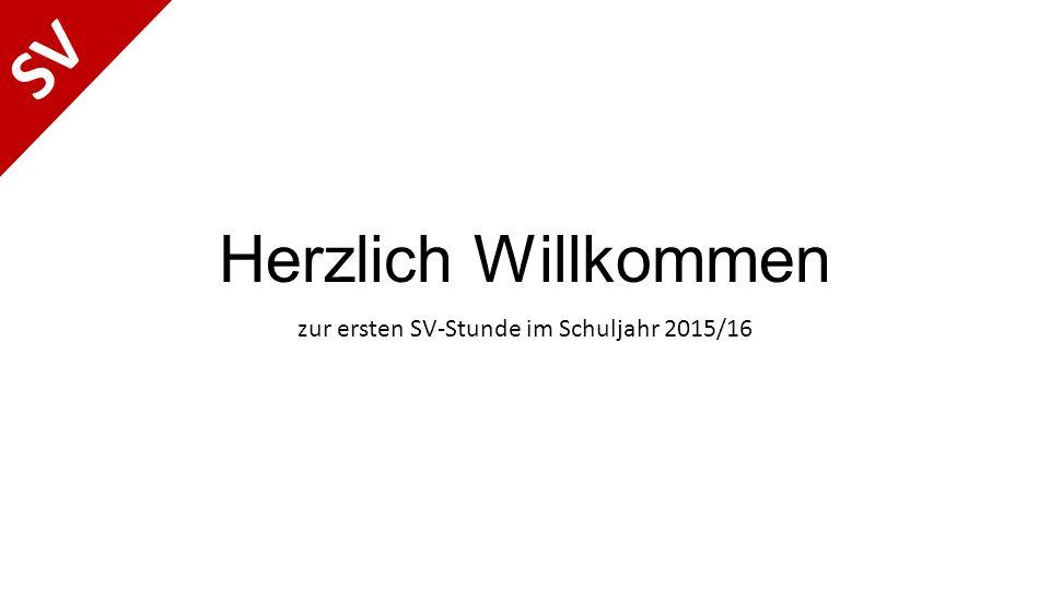 Herzlich Willkommen zur ersten SV-Stunde im Schuljahr 2015/16 SV