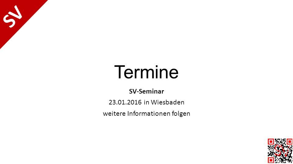 Termine SV-Seminar 23.01.2016 in Wiesbaden weitere Informationen folgen SV