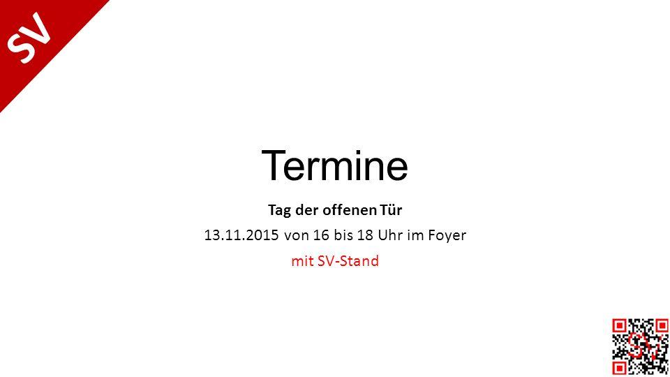 Termine Tag der offenen Tür 13.11.2015 von 16 bis 18 Uhr im Foyer mit SV-Stand SV