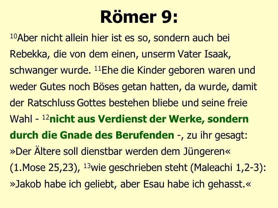 Römer 9: 10 Aber nicht allein hier ist es so, sondern auch bei Rebekka, die von dem einen, unserm Vater Isaak, schwanger wurde.