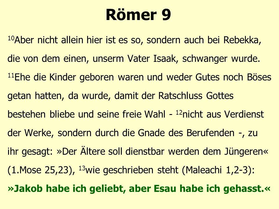 Römer 9 10 Aber nicht allein hier ist es so, sondern auch bei Rebekka, die von dem einen, unserm Vater Isaak, schwanger wurde.