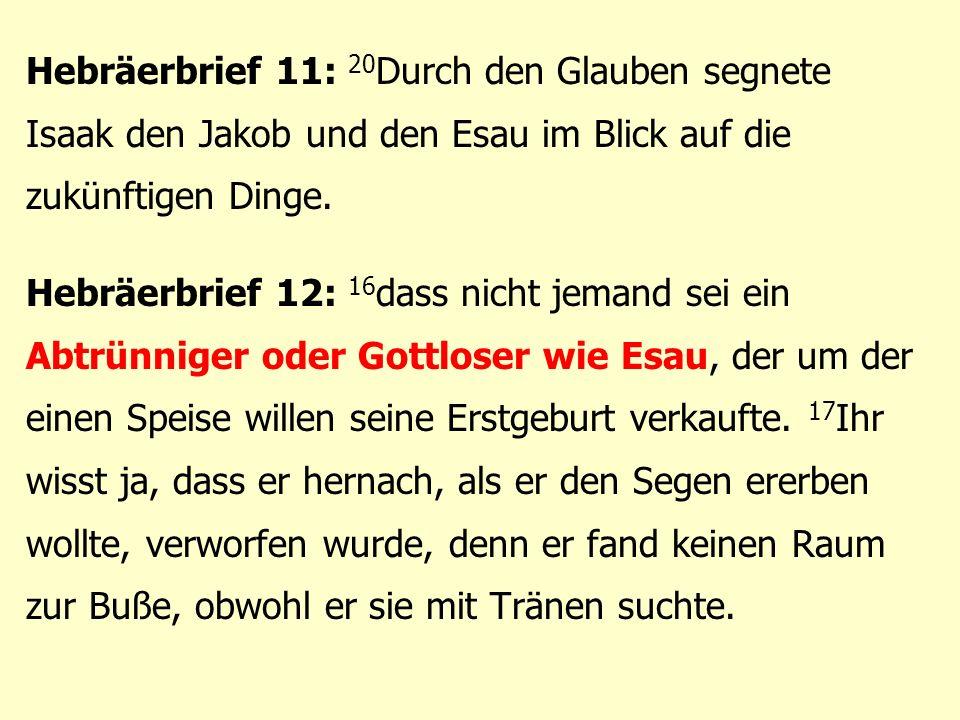 Hebräerbrief 11: 20 Durch den Glauben segnete Isaak den Jakob und den Esau im Blick auf die zukünftigen Dinge.
