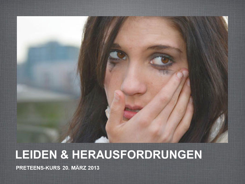 PRETEENS-KURS 20. MÄRZ 2013 LEIDEN & HERAUSFORDRUNGEN
